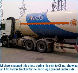 Michael snapped this photo during his visit to China, showing an LNG tanker truck with the Enric logo printed on the side.