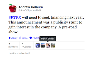 In after hours trading of this very day, Retrophin announced their $40M IPO slated for 2014.